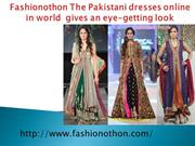 Fashionothon The Pakistani dresses online in world  gives an eye-getti