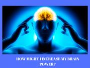 HOW MIGHT I INCREASE MY BRAIN POWER