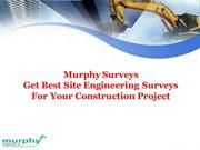 Murphy Surveys - Get Best Site Engineering Surveys For Your Constructi