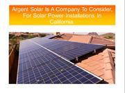 Argent Solar Is A Company To Consider, For Solar Power Installations I