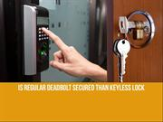 Is regular deadbolt secured than Keyless lock?