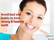 Bad Oral Habits| Tips to Keep Healthy Teeth