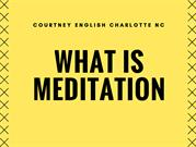 Courtney English Charlotte NC What Is Meditation