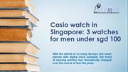Casio watch in Singapore :3 watches for men under sgd 100