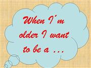 I want to be a ...