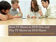 Burn TV Shows to DVD Disc and Play TV Shows on DVD Player