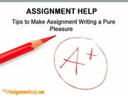 ASSIGNMENT HELP - Tips to Make Assignment Writing a Pure Pleasure
