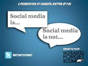 Social Media Is...Social Media Is Not