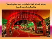 Wedding Decorators In Delhi NCR Which Makes Your Dream Into Reality