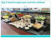 Top 5 Israeli recipes you cant live without