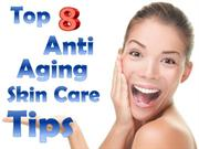 Top 8 Anti Aging Skin Care Tips