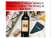 Magnificent & Historic Winery in Northern Virginia- The Winery at Bull