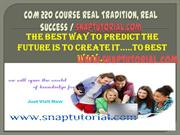 COM 220 Course Real Tradition, Real Success / snaptutorial.com