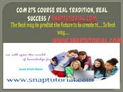COM 275 Course Real Tradition, Real Success / snaptutorial.com