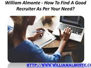 William Almonte - How To Find A Good Recruiter As Per Your Need