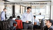 Advantages Of Equity Crowd Funding By Sam Solakyan