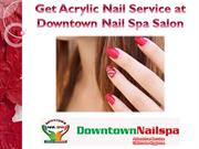 Get Acrylic Nail Service at Downtown Nail Spa Salon