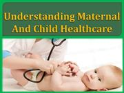 Understanding maternal and child healthcare