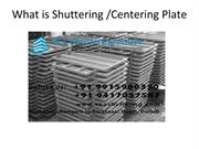 What is Shuttering Plates Or Centering Plate?