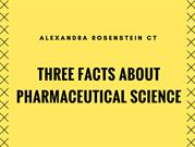 Alexandra Rosenstein CT Three Facts About Pharmaceutical Science