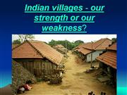 Indian villages - our strength or our we