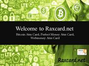 Bitcoin ATM Card, Perfect Money ATM Card - Raxcard.net