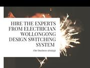 Hire the Experts from Electrician Wollongong Design Switching System