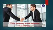 10 Tips for Leaving A Great Impression In An Interview