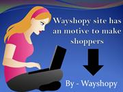 Wayshopy site has an motive to make shoppers