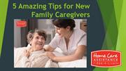 5 Amazing Tips for New Family Caregivers