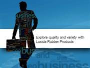Explore quality and variety with Lusida Rubber Products