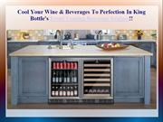 Cool Your Wine & Beverages To Perfection In King Bottle's