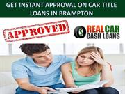 Get instant approval on car title loans in Brampton