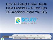 How To Select Home Health Care Products – A Few Tips To Consider Befor
