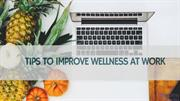 Secret Tips To Improve Wellness At Work