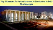 Top 5 Reasons To Persue Masters in Economics in BGU Bhubaneswar