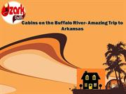 Cabins on the Buffalo River- Amazing Trip to Arkansas