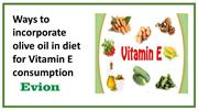 Ways to incorporate olive oil in diet for Vitamin E consumption