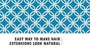 Easy Way To Make Hair Extensions Look Natural