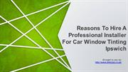 Reasons To Hire A Professional Installer For Car Window Tinting Ipswic