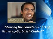 Starring the Founder & CEO of Gravity4-Gurbaksh Chahal