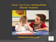 Family Time Center  Attention Deficit Disorder Treatment presentation