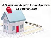 4 Things You Require for an Approval on a Home Loan