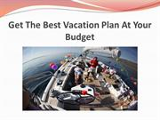 Get The Best Vacation Plan At Your Budget