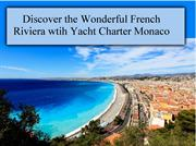 Discover the Wonderful French Riviera wtih Yacht Charter Monaco