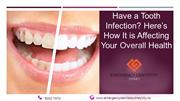 Have a Tooth Infection Here's How It is Affecting Your Overall Health