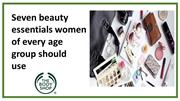 Seven beauty essentials women of every age group should use