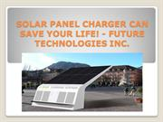 How Solar Charger Panel Can Change Life - Future Technologies Inc