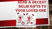 Send A Decent Delhi Gifts To Your Loved ones.