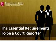The essential requirements to be a court reporter